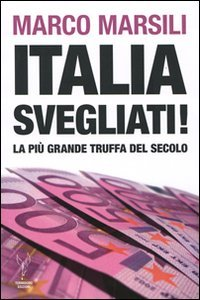 9788897486107: Italia, svegliati! La più grande truffa del secolo