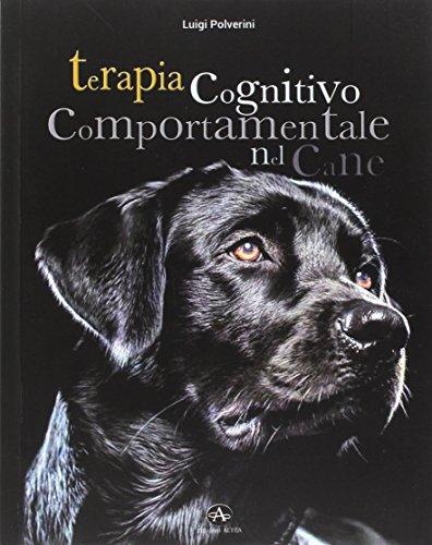 Terapia Cognitivo Comportamentale del Cane. Come intervenire: Polverini, Luigi