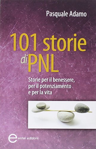 9788897545118: 101 storie di PNL. Storie per il benessere, per il potenziamento e per la vita