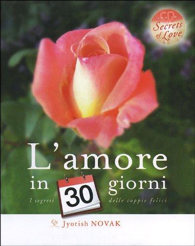 9788897586005: L'amore in 30 giorni. I segreti delle coppie felici. Con CD Audio