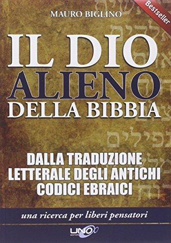 9788897623076: Il dio alieno della Bibbia. Dalle traduzioni letterali degli antichi codici masoretici