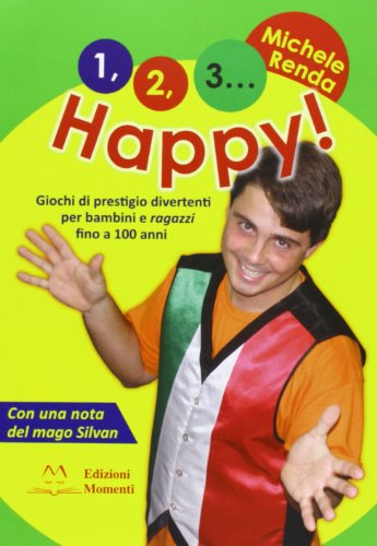 9788897629092: 1, 2, 3... happy! Giochi di prestigio divertenti per bambini e ragazzi fino a 100 anni