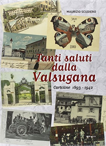 Tanti saluti dalla Valsugana. Cartoline 1897-1940 (889763429X) by Maurizio. Scudiero