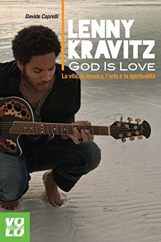 9788897637431: Lenny Kravitz. God is love. La vita, la musica, l'arte e la spiritualità