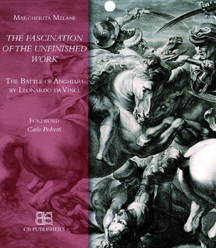 9788897644101: The Fascination of the Unfinished Work: 'The Battle of Anghiari' By Leonardo Da Vinci