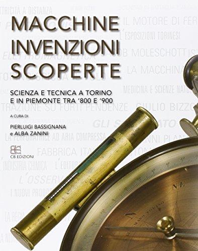 9788897644156: Macchine, invenzioni, scoperte. Scienza e tecnica a Torino e in Piemonte tra '800 e '900