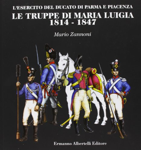 9788897661023: Le truppe di Maria Luigia 1814-1847. L'esercito del ducato di Parma e Piacenza