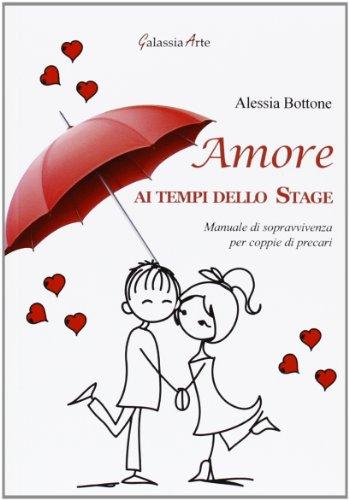 9788897695899: Amore ai tempi dello stage. Manuale di sopravvivenza per coppie di precari