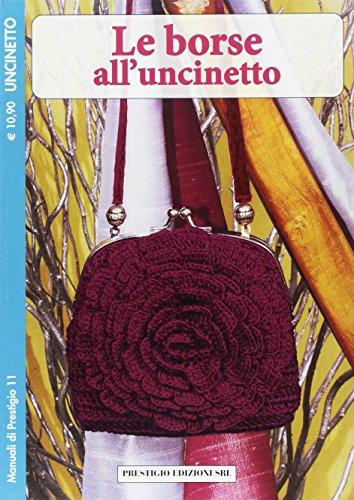 Le Borse all'Uncinetto. 11 Uncinetto.: aa.vv.