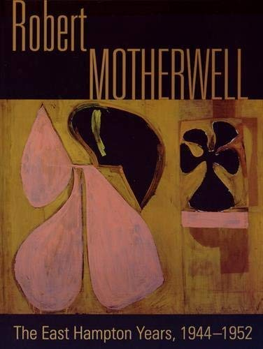 Robert Motherwell, the East Hampton Years, 1944-1952: Tuchman, Phyllis