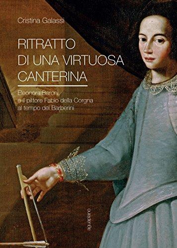 Ritratto di una virtuosa canterina. Eleonora Baroni e il pittore Fabio della Corgna al tempo dei ...