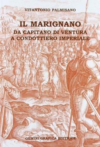 9788897742043: Il Marignano. Da capitano di ventura a condottiero imperiale (Storia)
