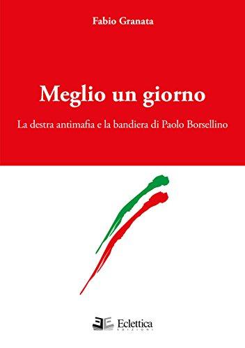 9788897766346: Meglio un giorno. La destra antimafia e la bandiera di Paolo Borsellino