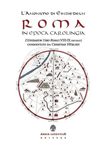 Roma in epoca carolingia : l'itinerarium Urbis: L'anonimo di Einsiedeln,