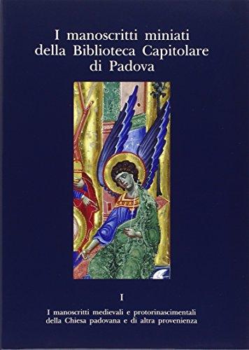 I Manoscritti miniati della Biblioteca Capitolare di Padova: Giordana Mariani Canova,Maria ...