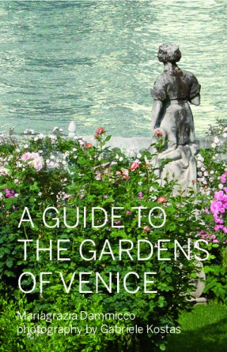 9788897928133: A guide to the gardens of Venice. Gardens, parks, orchards and fields in the city and on the islands
