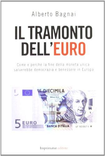 9788897949282: Il tramonto dell'euro. Come e perché la fine della moneta unica salverebbe democrazia e benessere in Europa