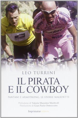 9788897949503: Il pirata e il cowboy. Pantani e Armstrong, le storie maledette