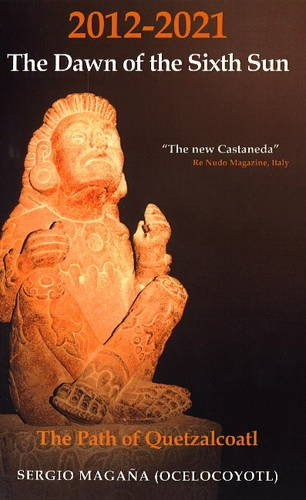 2012-2021 - The Dawn of the Sixth Sun: The Path of Quetzalcoatl: Magana