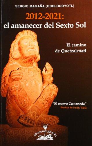 9788897951018: 2012-2021. El Amanecer Del Sexto Sol. El Camino De Quetzalcoatl
