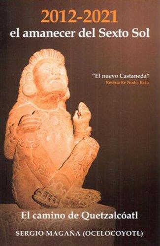 9788897951056: 2012-2021: El amanecer del sexto sol / Dawn of the Sixth Sun: El camino de Quetzalcoatl / The Path of Quetzalcoatl
