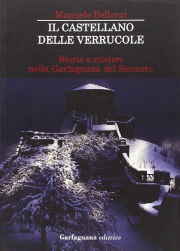 Il castellano delle Verrucole. Storia e misteri: Manuele Bellonzi