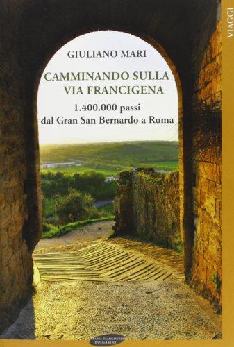 9788898019113: Camminando sulla via Francigena. 1.400.000 passi dal Gran San Bernardo a Roma (Viaggi)