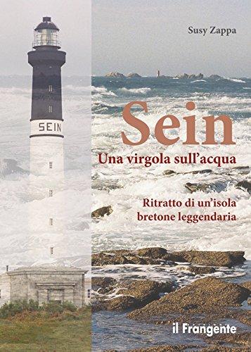 9788898023516: Sein. Una virgola sull'acqua. Ritratto di un'isola bretone leggendaria