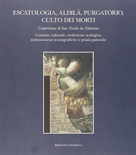 9788898033157: Escatologia, aldilà, purgatorio, culto dei morti. L'esperienza di san Nicola da Tolentino. Contesto culturale, evoluzione teologica, testimonianze iconografiche...