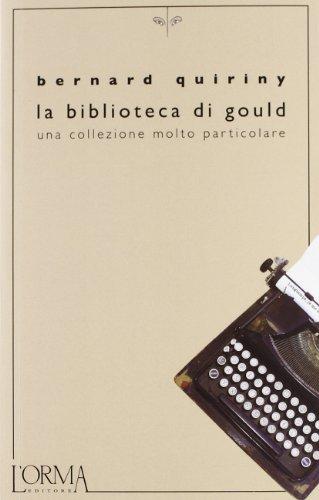 9788898038107: La biblioteca di Gould. Una collezione molto particolare