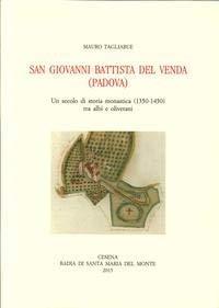 San Giovanni Battista del Venda (Padova). Un Secolo di Storia Monastica (1350-1450) tra Albi e ...