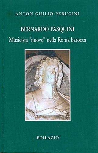 9788898135127: Bernardo Pasquini. Musicista «nuovo» nella Roma barocca (Studi e documenti)