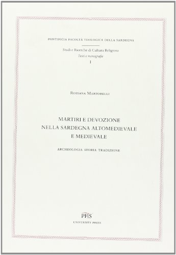 Martiri e devozione nella Sardegna altomedievale e medievale. Archeologia, storia, tradizione.: ...