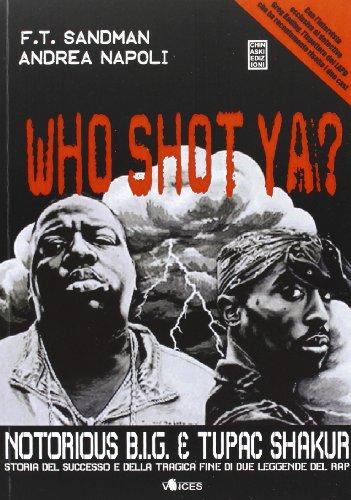 9788898155156: Who shot ya? Notorius B.I.G. e Tupac Shakur. Storia del successo e della tragica fine di due leggende del rap