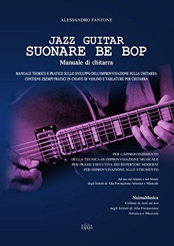 9788898164189: Jazz guitar. Suonare Be Bop. Manuale di chitarra (Naima musica)