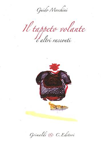 Il tappeto volante e altri racconti: Guido Moschini