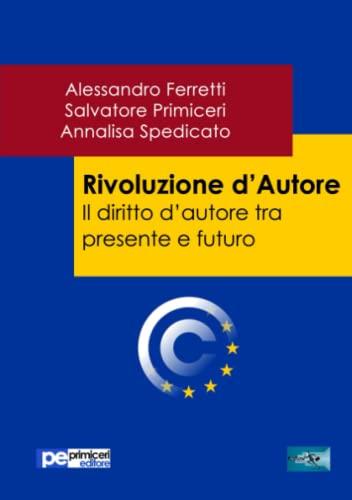Rivoluzione d'Autore. Il diritto d'autore tra presente: Spedicato, Annalisa