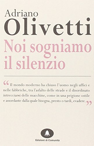 Noi sogniamo il silenzio: Adriano Olivetti