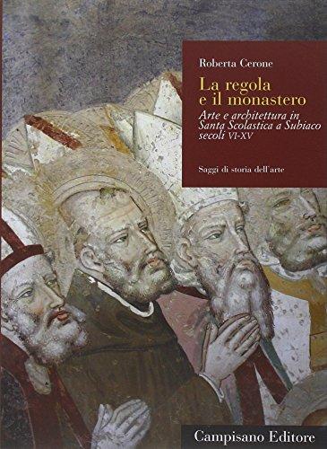 9788898229505: La regola e il monastero. Arte e architettura in Santa Scolastica a Subiaco secoli VI-XV (Saggi di storia dell'arte)