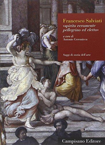 9788898229635: Francesco Salviati. Spirito veramente pellegrino ed eletto