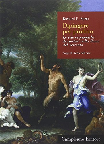Dipingere per profitto. Le vite economiche dei pittori nella Roma del Seicento (Paperback): Richard...
