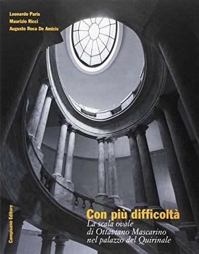 Con più difficoltà. La scala ovale di Ottaviano Mascarino nel palazzo del Quirinale (Paperback): ...