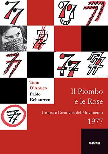 9788898391721: Il piombo e le rose. Utopia e creatività del Movimento 1977 (Incontri)