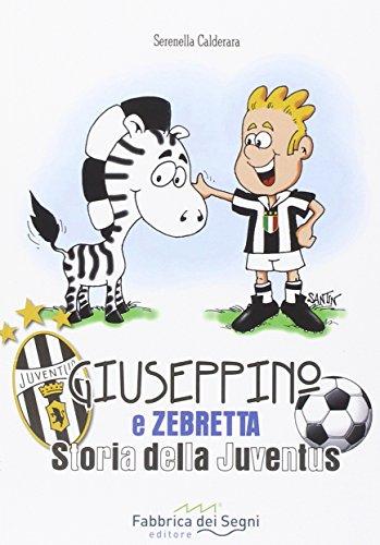9788898438549: Giuseppino e Zebretta. Storia della Juventus