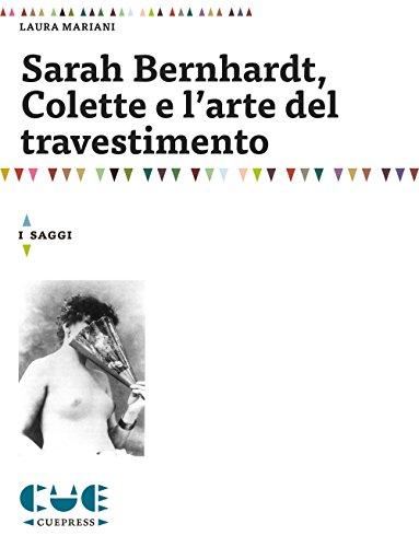 Sarah Bernhardt, Colette e l'Arte del Travestimento (Book): Colette;Mariani, Laura;Bernhardt, ...