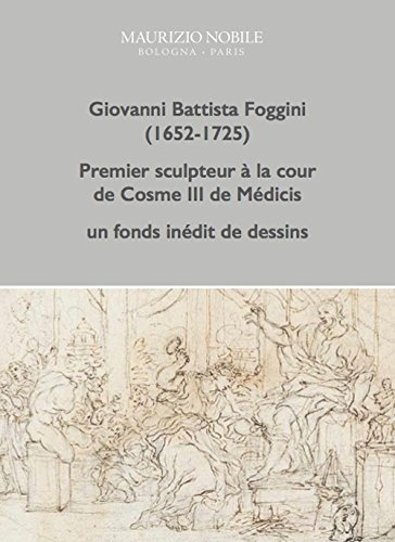 Giovanni Battista Foggini (1652 - 1725). Premier sculpteur à la cour de Cosme III de Médicis. Un fonds inédit de dessins. - D'Alburquerque Kira
