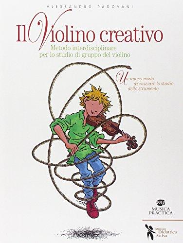 Il violino creativo. Metodo interdisciplinare per lo: Alessandro Padovani