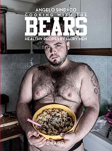 Cooking with the Bears: Healthy Recipes by Hairy Men: Sindaco, Angelo, Signori, Andrea