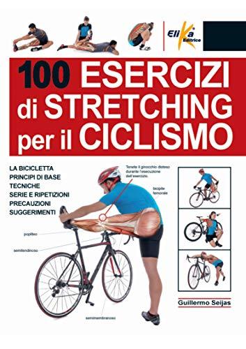 9788898574322: 100 esercizi di stretching per il ciclismo (Anatomia)