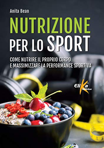 9788898574551: Nutrizione per lo sport. Come nutrire il proprio corpo e massimizzare la performance sportiva